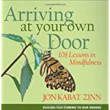 Arriving at Your Own Door: 108 Lessons in Mindfulnessby Jon Kabat-Zinn