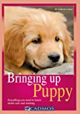 Dr. Gabriele Lehari Bringing Up Puppy: Everything You Need to Know About Care and Training