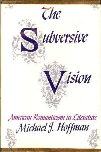 Image for The Subversive Vision: American Romanticism in Literature (Kennikat Press National University Publications. Series on Literary Criticism)