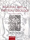 Mughal Art and Imperial Ideology: Collected Essays (0195648218) by Koch, Ebba