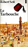 Le Tarbouche (French Edition) (2020205106) by Sole, Robert