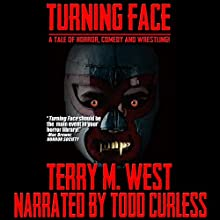 Turning Face: A Tale of Horror, Comedy & Wrestling! (       UNABRIDGED) by Terry M. West Narrated by Todd Curless