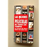 Las MEJORES películas de todos los tiempos : las películas que todo el mundo debe haber visto / [autores Carlos...