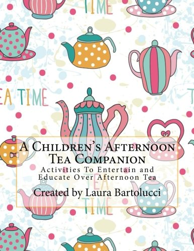 A Children's Afternoon Tea Companion: Activities To Entertain and Educate Over Afternoon Tea