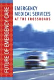 img - for Emergency Medical Services: At the Crossroads (Future of Emergency Care) book / textbook / text book