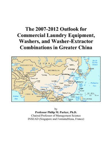 The 2007-2012 Outlook For Commercial Laundry Equipment, Washers, And Washer-Extractor Combinations In Greater China