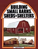 Building Small Barns, Sheds & Shelters - 0882662457