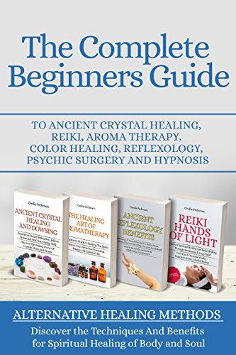 the-complete-beginners-guide-to-ancient-crystal-healing-reiki-aroma-therapy-color-healing-reflexolog