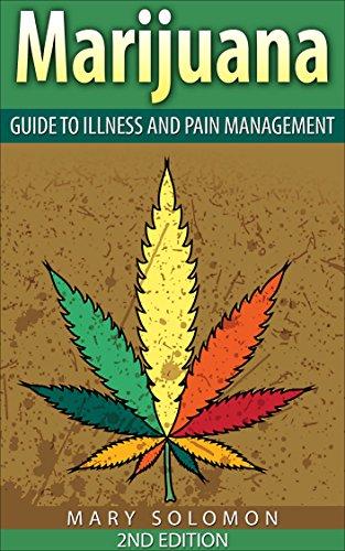 MARIJUANA: Guide To Illness And Pain Management (Medical Marijuana, Pain Management, Cannabis, Back Pain, Epilepsy, Cancer Treatment, Chronic Pain)