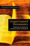Gospel-Centered Hermeneutics: Foundations and Principles of Evangelical Biblical Interpretation (0830828397) by Goldsworthy, Graeme