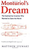 Monturiols Dream: The Extraordinary Story of the Submarine Inventor Who Wanted to Save the World