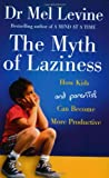 The Myth of Laziness: How Kids and Parents Can Become More Productive (0743248651) by Levine, Mel