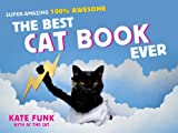 The Best Cat Book Ever: Super-Amazing, 100% Awesome