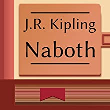 Naboth (       UNABRIDGED) by Rudyard Kipling Narrated by Anastasia Bertollo