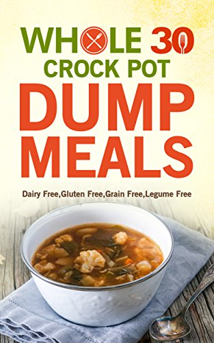 Whole 30 Crock Pot Dump Meals: Dairy Free,Gluten Free,Grain Free,Legume Free, Crock-Pot, Cast-iron, Slow Cooker Recipes,Eat For Energy, Optimal Living by Patrick Stanwood