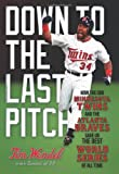 Down to the Last Pitch: How the 1991 Minnesota Twins and Atlanta Braves Gave Us the Best World Series of All Time at Amazon.com
