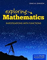 Exploring Mathematics: Investigations with Functions (Jones & Bartlett Learning Series in Mathematics)