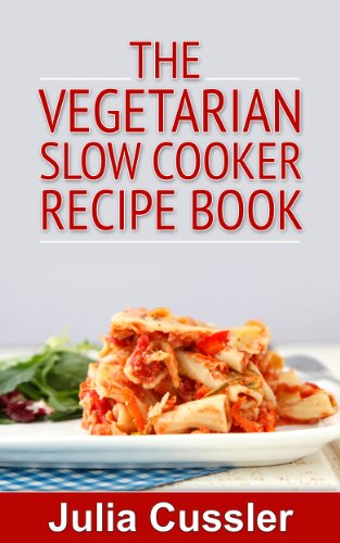 Vegetarian Slow Cooker Recipe Book - Vegetarian Cookbook for Busy Women (Diet Recipe Books - Healthy Cooking for Healthy Living 3) by Julia Cussler