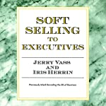 Soft Selling to Executives | Jerry Vass,Iris Herrin