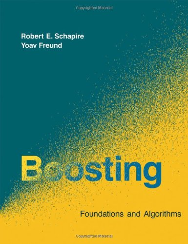 Boosting: Foundations and Algorithms (Adaptive Computation and Machine Learning series)