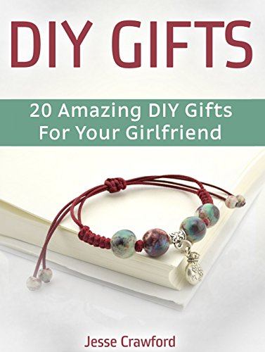 Diy Gifts: 20 Amazing DIY Gifts For Your Girlfriend (Diy, Diy gifts, diy gifts books)