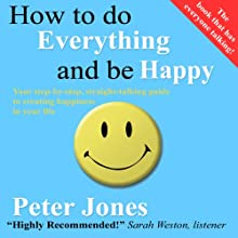 How to Do Everything and Be Happy (       UNABRIDGED) by Peter Jones Narrated by Peter Jones