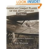 American Combat Planes of the 20th Century: A Comprehensive Reference