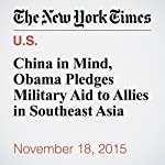 China in Mind, Obama Pledges Military Aid to Allies in Southeast Asia   Michael D. Shear