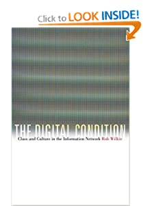 The Digital Condition: Class and Culture in the Information Network Robert Wilkie