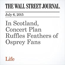 In Scotland, Concert Plan Ruffles Feathers of Osprey Fans (       UNABRIDGED) by Josie Cox Narrated by Ken Borgers