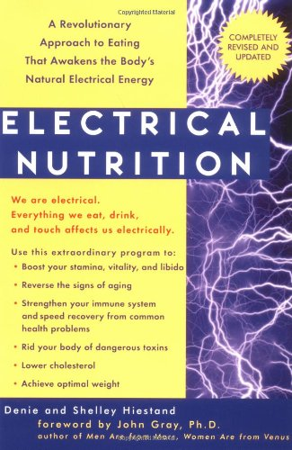 Electrical Nutrition: A Revolutionary Approach to Eating That Awakens the Body's Electrical Energy