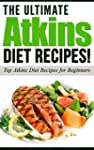 ATKINS: The Ultimate ATKINS Diet Reci...