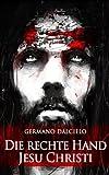 Die rechte Hand Jesu Christi: Thriller