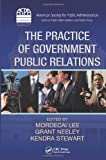 The Practice of Government Public Relations (ASPA Series in Public Administration and Public Policy)