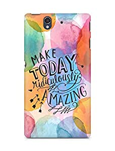 AMEZ make today ridiculously amazing Back Cover For Sony Xperia Z