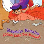 Mauricio Morales, ¿Dónde Están Tus Modales? [Where Are Your Manners?] (Spanish Edition) | Lynda Seminara