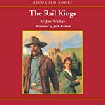 The Rail Kings (       UNABRIDGED) by Jim Walker Narrated by Francisco Rivela