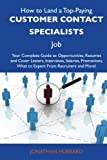 How to Land a Top-Paying Customer contact specialists Job: Your Complete Guide to Opportunities, Resumes and Cover Letters, Interviews, Salaries, Promotions, What to Expect From Recruiters and More