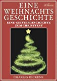 Charles Dickens: Eine Weihnachtsgeschichte (A Christmas Carol) & Vier weitere Weihnachtsstories (Illustriert) (German Edition)