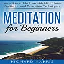 Meditation for Beginners: Learn How to Meditate with Mindfulness Meditation and Relaxation Techniques (       UNABRIDGED) by Richard Harris Narrated by Christina Regler