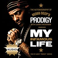 "My Infamous Life: The Autobiography of Mobb Deep's Prodigy (       UNABRIDGED) by Albert ""Prodigy"" Johnson, Laura Checkoway Narrated by Albert ""Prodigy"" Johnson"