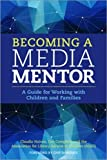 img - for Becoming a Media Mentor: A Guide for Working with Children and Families book / textbook / text book
