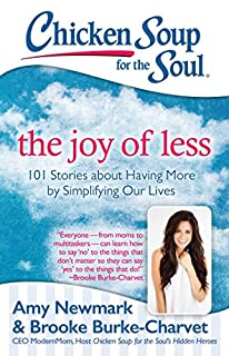 Book Cover: Chicken Soup for the Soul: The Joy of Less: 101 Stories about Having More by Simplifying Our Lives