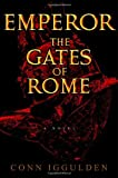 The Gates of Rome (Emperor, Book 1) (0385336608) by Iggulden, Conn