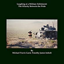 Laughing at a Military Enlistment: The Hilarity Between the Pride Audiobook by Michael Travis Garst, Timothy James Imholt Narrated by David Loving