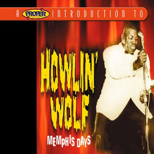 Proper Introduction to Howlin Wolf Memphis Days
