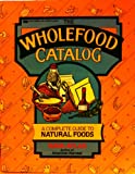 The Wholefood Catalog: A Complete Guide to Natural Foods (0449901971) by Nava Atlas