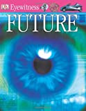 DK EW FUTURE REVISED EDIT (DK Eyewitness Books)Future