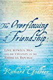The Overflowing of Friendship: Love between Men and the Creation of the American Republic (0801891205) by Godbeer, Richard