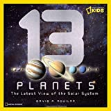 13 Planets: The Latest View of the Solar System (National Geographic Kids) ~ David A. Aguilar